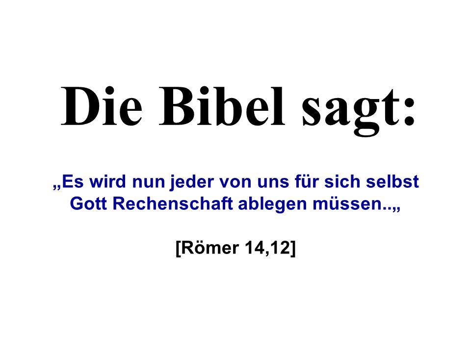 """Die Bibel sagt: """"Es wird nun jeder von uns für sich selbst Gott Rechenschaft ablegen müssen.."""" [Römer 14,12]"""